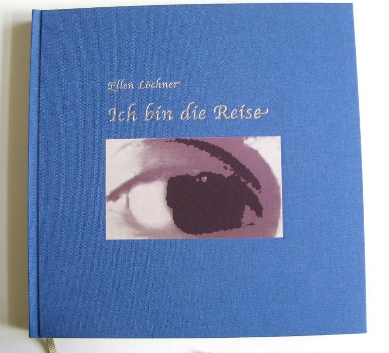 """""""Ich bin die Reise"""", Leineneinband, 112 Seiten, sechzehn farbige Drucke, Fadenheftung"""
